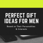 15 Perfect Gift Ideas for Men Based on Their Personalities and Interests 1